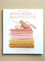 Last Minute Patchwork + Quilted Gifts