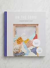 On the Loom: A Modern Weaver's Guide