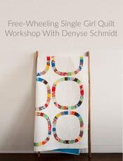 UPCOMING - Denyse Schmidt's Free-Wheeling Single Girl Quilt Workshop